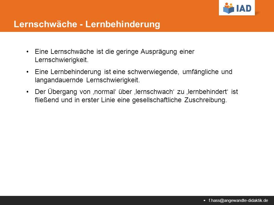  f.hass@angewandte-didaktik.de Lernschwäche - Lernbehinderung Eine Lernschwäche ist die geringe Ausprägung einer Lernschwierigkeit.