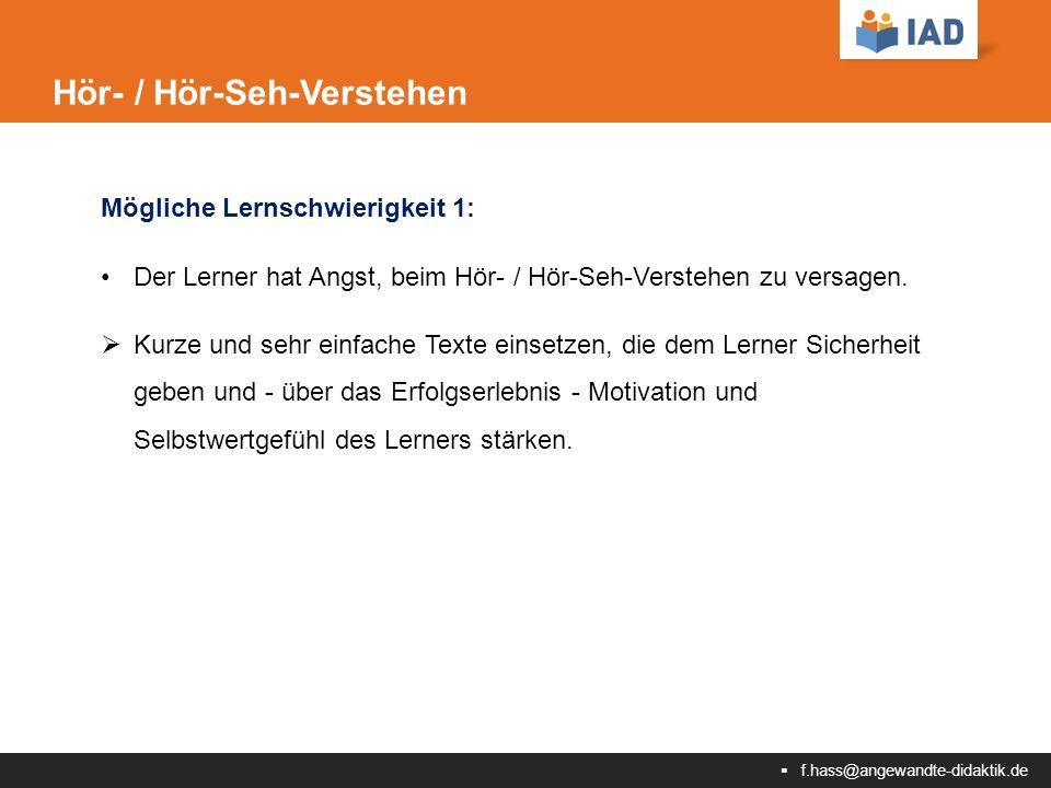  f.hass@angewandte-didaktik.de Hör- / Hör-Seh-Verstehen Mögliche Lernschwierigkeit 1: Der Lerner hat Angst, beim Hör- / Hör-Seh-Verstehen zu versagen.