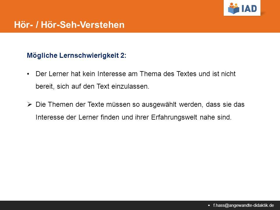  f.hass@angewandte-didaktik.de Hör- / Hör-Seh-Verstehen Mögliche Lernschwierigkeit 2: Der Lerner hat kein Interesse am Thema des Textes und ist nicht bereit, sich auf den Text einzulassen.