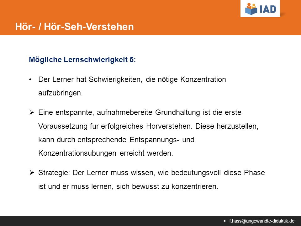  f.hass@angewandte-didaktik.de Hör- / Hör-Seh-Verstehen Mögliche Lernschwierigkeit 5: Der Lerner hat Schwierigkeiten, die nötige Konzentration aufzubringen.