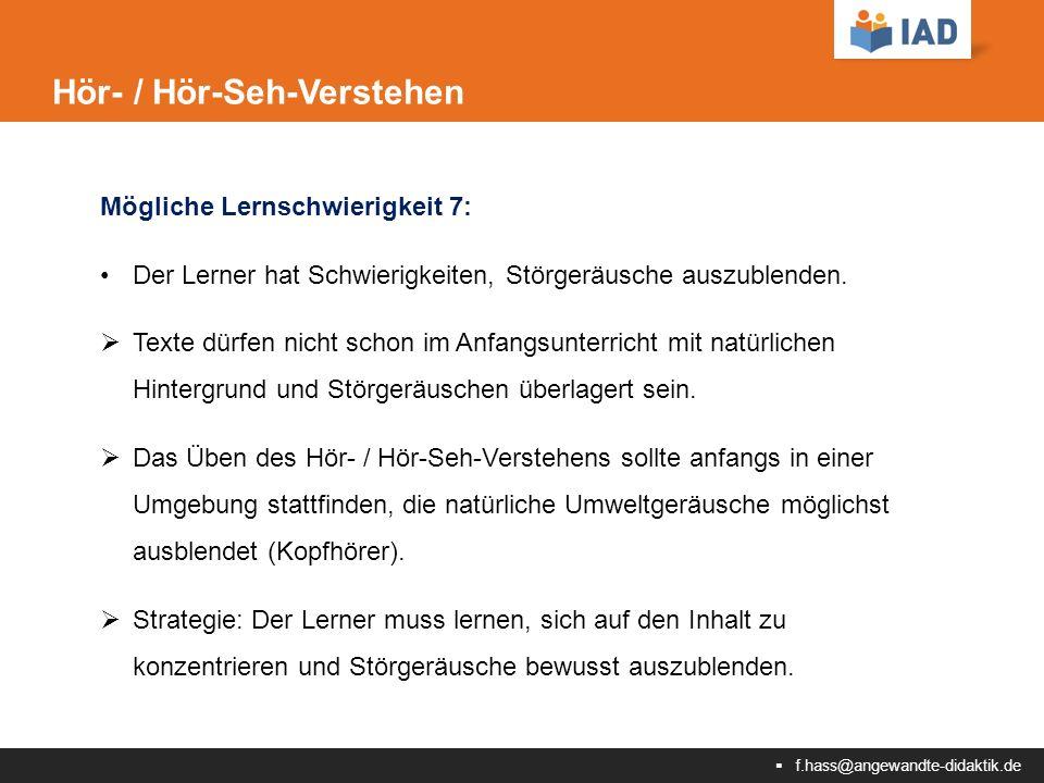  f.hass@angewandte-didaktik.de Hör- / Hör-Seh-Verstehen Mögliche Lernschwierigkeit 7: Der Lerner hat Schwierigkeiten, Störgeräusche auszublenden.