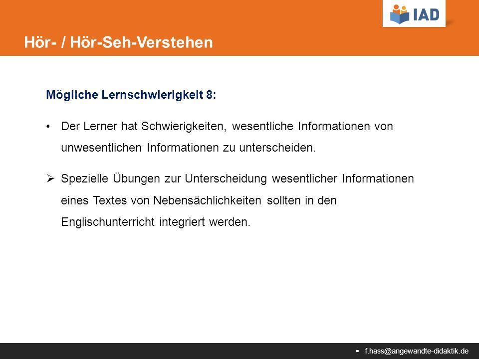  f.hass@angewandte-didaktik.de Hör- / Hör-Seh-Verstehen Mögliche Lernschwierigkeit 8: Der Lerner hat Schwierigkeiten, wesentliche Informationen von unwesentlichen Informationen zu unterscheiden.