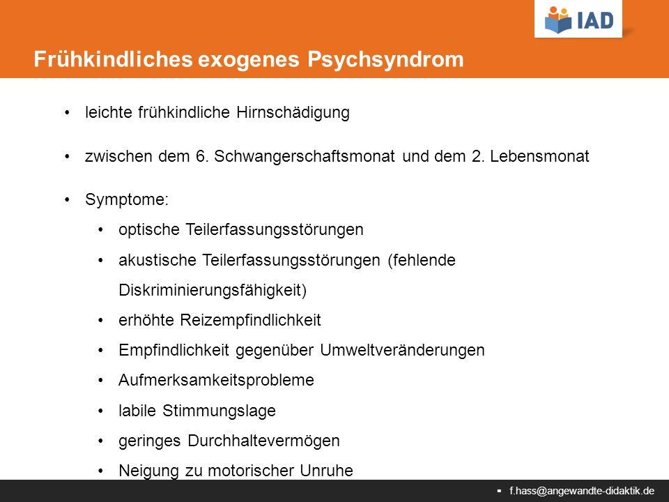  f.hass@angewandte-didaktik.de Frühkindliches exogenes Psychsyndrom leichte frühkindliche Hirnschädigung zwischen dem 6.