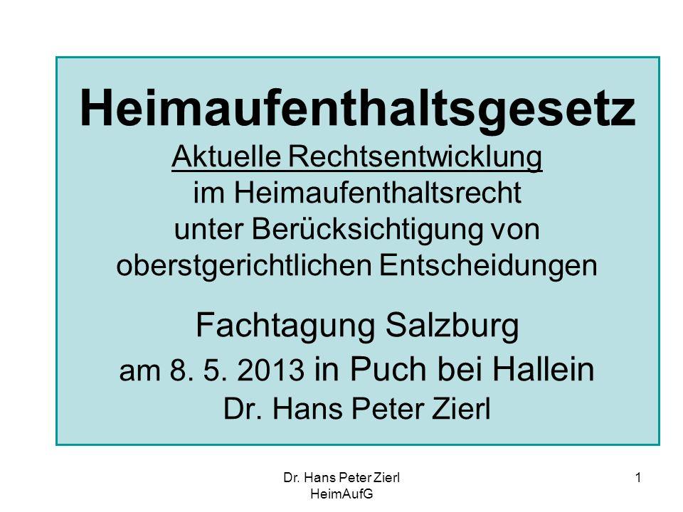 Dr. Hans Peter Zierl HeimAufG 1 Heimaufenthaltsgesetz Aktuelle Rechtsentwicklung im Heimaufenthaltsrecht unter Berücksichtigung von oberstgerichtliche