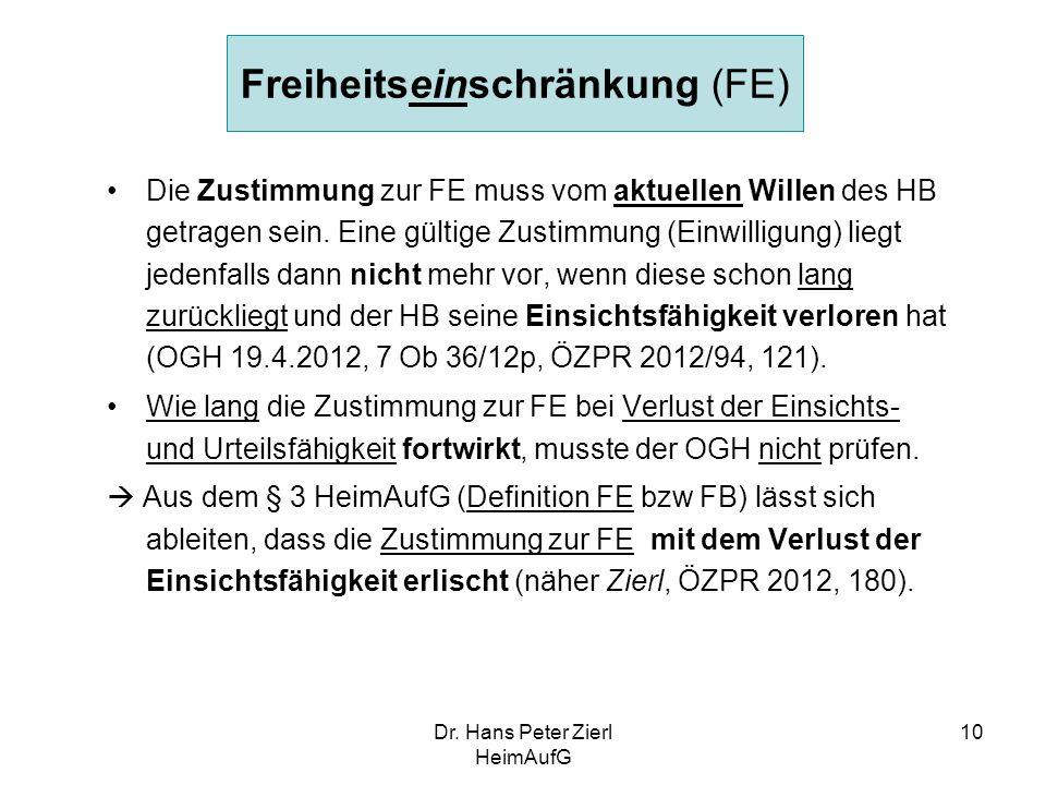 Dr. Hans Peter Zierl HeimAufG 10 Freiheitseinschränkung (FE) Die Zustimmung zur FE muss vom aktuellen Willen des HB getragen sein. Eine gültige Zustim