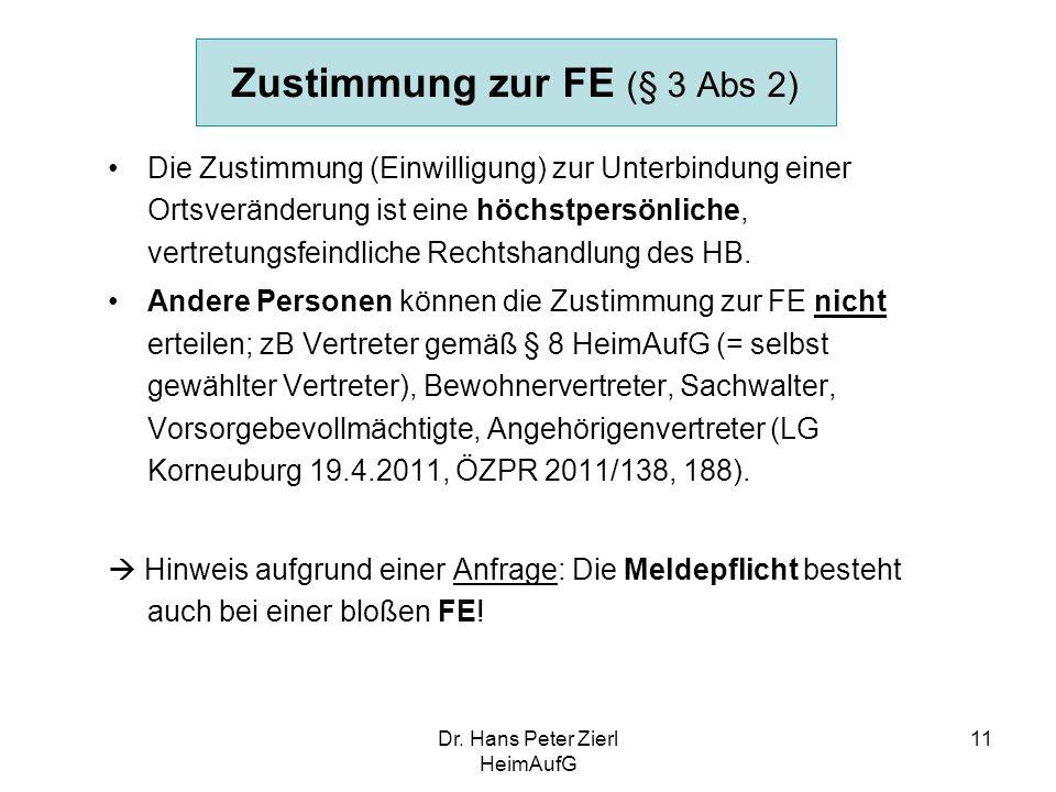 Dr. Hans Peter Zierl HeimAufG 11 Zustimmung zur FE (§ 3 Abs 2) Die Zustimmung (Einwilligung) zur Unterbindung einer Ortsveränderung ist eine höchstper