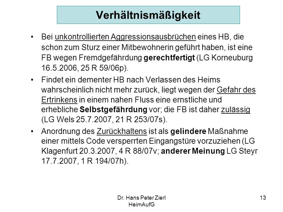 Dr. Hans Peter Zierl HeimAufG 13 Verhältnismäßigkeit Bei unkontrollierten Aggressionsausbrüchen eines HB, die schon zum Sturz einer Mitbewohnerin gefü