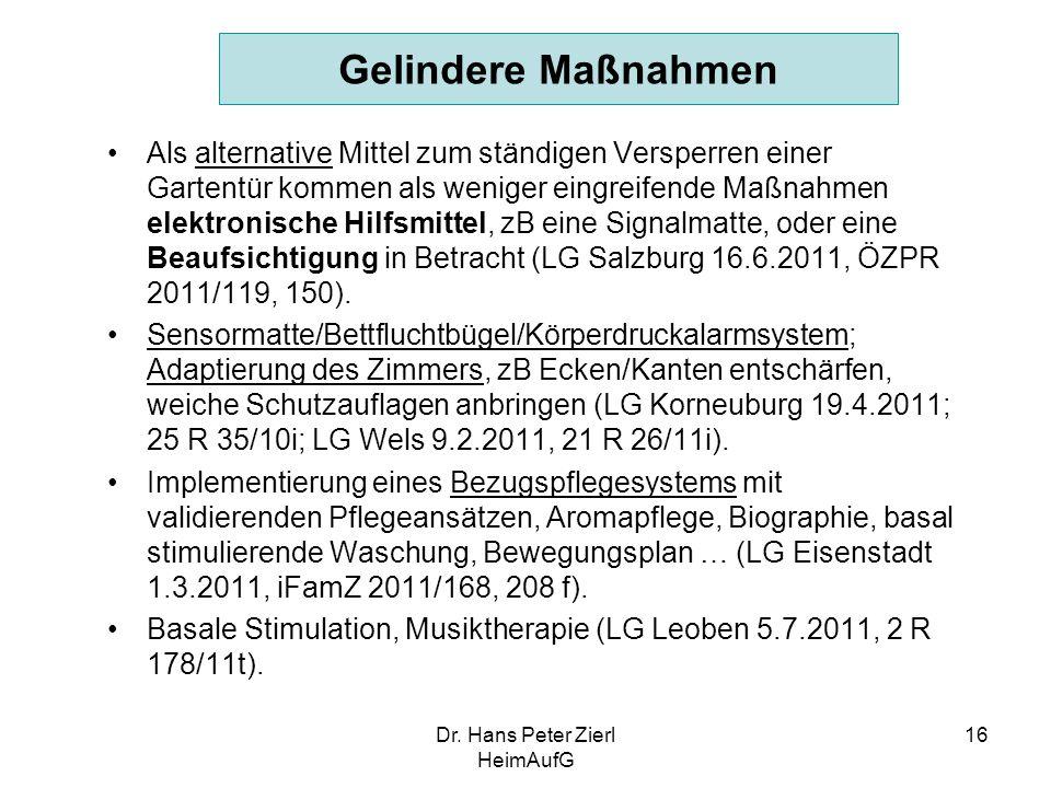 Dr. Hans Peter Zierl HeimAufG 16 Gelindere Maßnahmen Als alternative Mittel zum ständigen Versperren einer Gartentür kommen als weniger eingreifende M