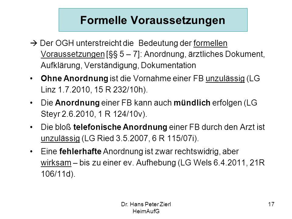Dr. Hans Peter Zierl HeimAufG 17 Formelle Voraussetzungen  Der OGH unterstreicht die Bedeutung der formellen Voraussetzungen [§§ 5 – 7]: Anordnung, ä