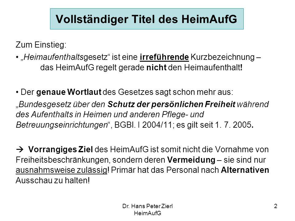 """Dr. Hans Peter Zierl HeimAufG 2 Zum Einstieg: """"Heimaufenthaltsgesetz"""" ist eine irreführende Kurzbezeichnung – das HeimAufG regelt gerade nicht den Hei"""