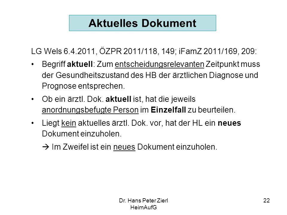 Dr. Hans Peter Zierl HeimAufG 22 Aktuelles Dokument LG Wels 6.4.2011, ÖZPR 2011/118, 149; iFamZ 2011/169, 209: Begriff aktuell: Zum entscheidungsrelev
