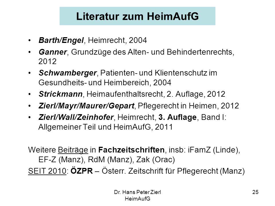 Dr. Hans Peter Zierl HeimAufG 25 Literatur zum HeimAufG Barth/Engel, Heimrecht, 2004 Ganner, Grundzüge des Alten- und Behindertenrechts, 2012 Schwambe