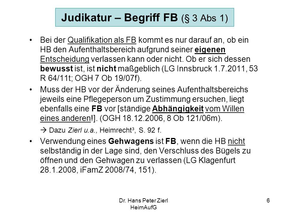 Dr. Hans Peter Zierl HeimAufG 6 Judikatur – Begriff FB (§ 3 Abs 1) Bei der Qualifikation als FB kommt es nur darauf an, ob ein HB den Aufenthaltsberei
