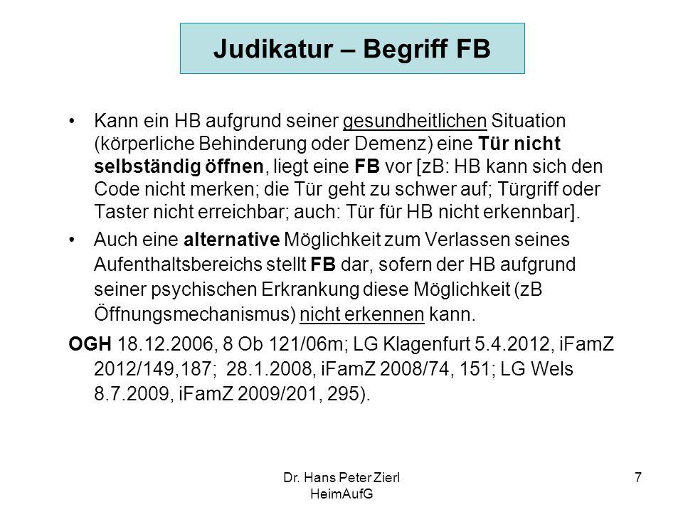 Dr. Hans Peter Zierl HeimAufG 7 Judikatur – Begriff FB Kann ein HB aufgrund seiner gesundheitlichen Situation (körperliche Behinderung oder Demenz) ei