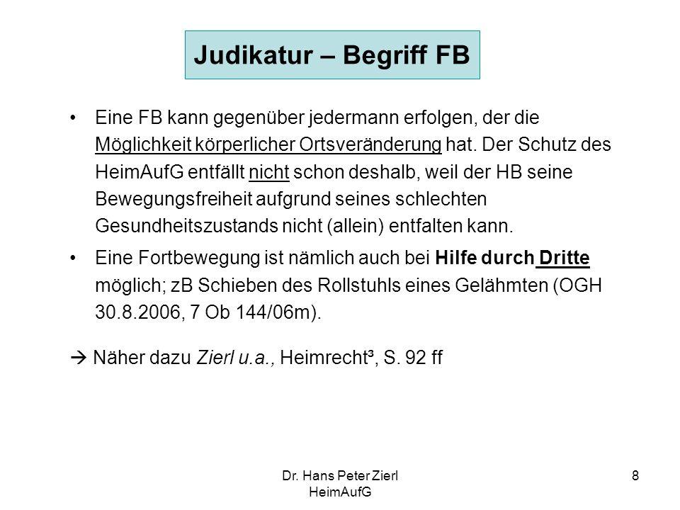 Dr. Hans Peter Zierl HeimAufG 8 Judikatur – Begriff FB Eine FB kann gegenüber jedermann erfolgen, der die Möglichkeit körperlicher Ortsveränderung hat