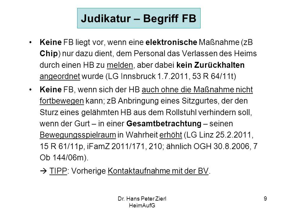 Dr. Hans Peter Zierl HeimAufG 9 Judikatur – Begriff FB Keine FB liegt vor, wenn eine elektronische Maßnahme (zB Chip) nur dazu dient, dem Personal das