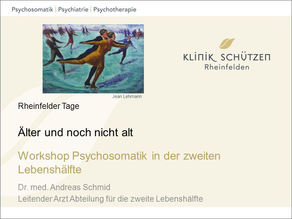 Rheinfelder Tage Älter und noch nicht alt Workshop Psychosomatik in der zweiten Lebenshälfte Dr.