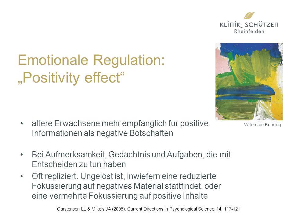 """Emotionale Regulation: """"Positivity effect ältere Erwachsene mehr empfänglich für positive Informationen als negative Botschaften Bei Aufmerksamkeit, Gedächtnis und Aufgaben, die mit Entscheiden zu tun haben Oft repliziert."""