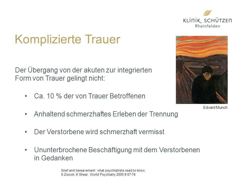Komplizierte Trauer Der Übergang von der akuten zur integrierten Form von Trauer gelingt nicht: Ca.