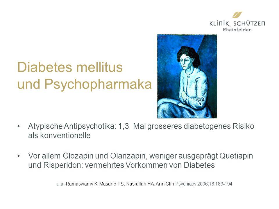 Diabetes mellitus und Psychopharmaka Atypische Antipsychotika: 1,3 Mal grösseres diabetogenes Risiko als konventionelle Vor allem Clozapin und Olanzapin, weniger ausgeprägt Quetiapin und Risperidon: vermehrtes Vorkommen von Diabetes u.a.