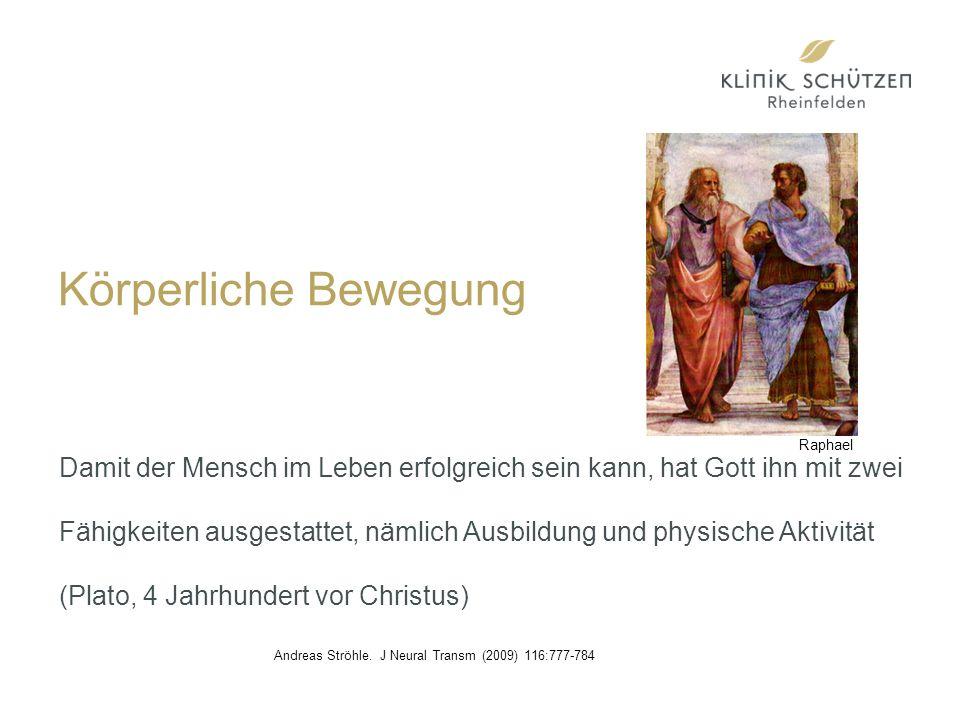 Körperliche Bewegung Damit der Mensch im Leben erfolgreich sein kann, hat Gott ihn mit zwei Fähigkeiten ausgestattet, nämlich Ausbildung und physische Aktivität (Plato, 4 Jahrhundert vor Christus) Andreas Ströhle.