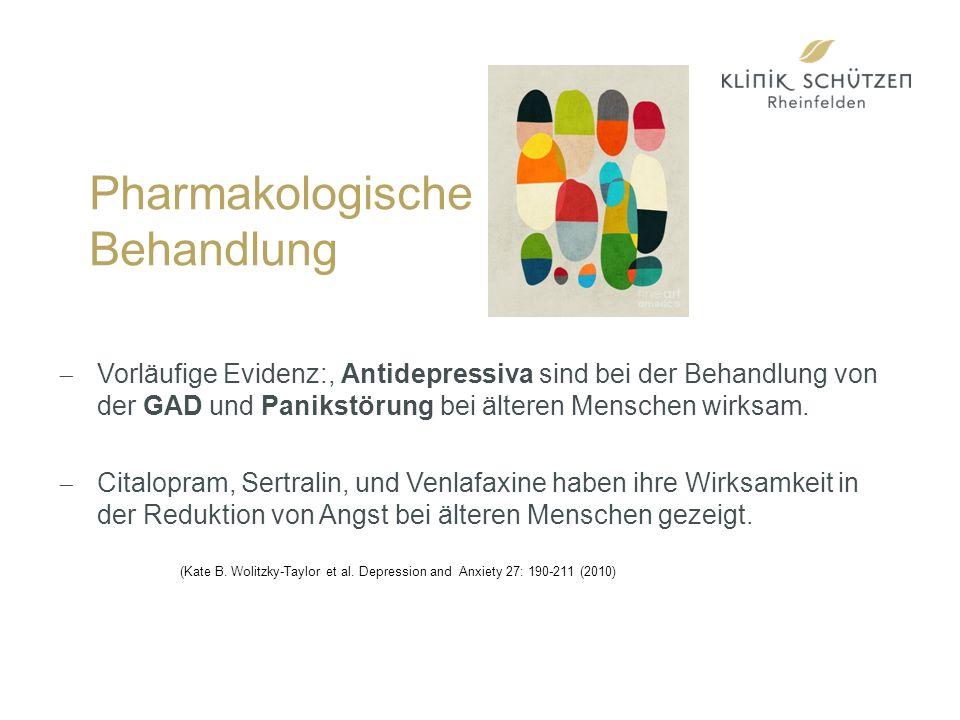 Pharmakologische Behandlung  Vorläufige Evidenz:, Antidepressiva sind bei der Behandlung von der GAD und Panikstörung bei älteren Menschen wirksam.