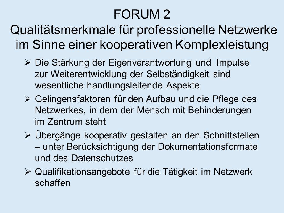 FORUM 2 Qualitätsmerkmale für professionelle Netzwerke im Sinne einer kooperativen Komplexleistung  Die Stärkung der Eigenverantwortung und Impulse z