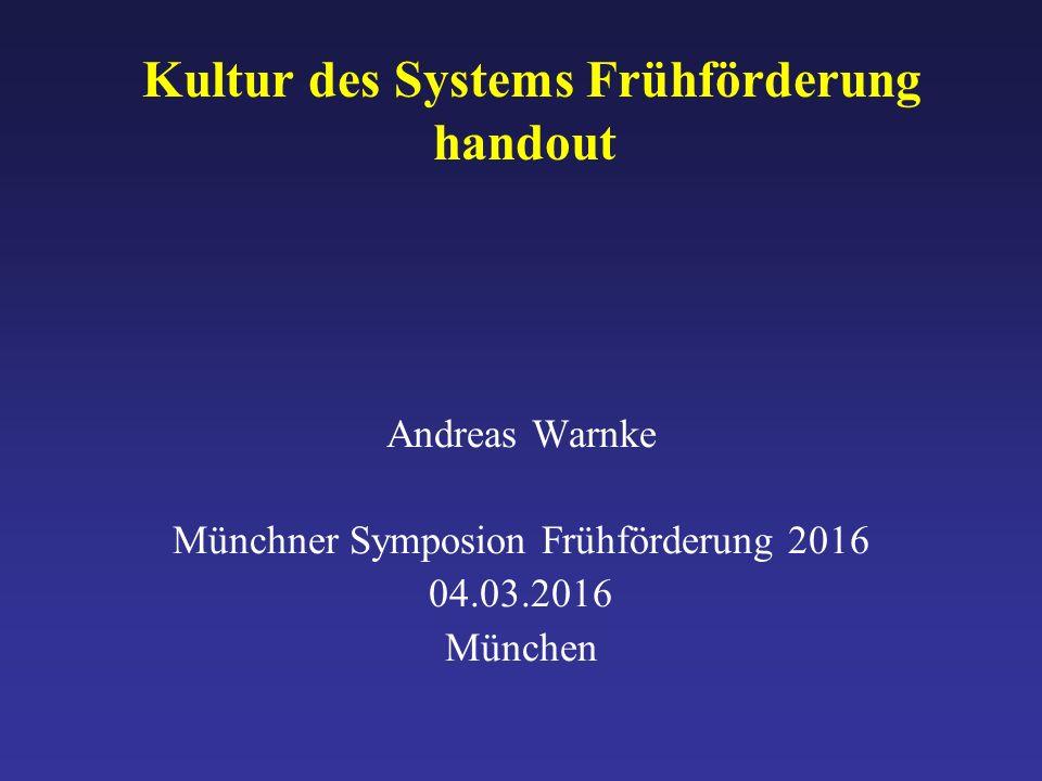Kultur des Systems Frühförderung handout Andreas Warnke Münchner Symposion Frühförderung 2016 04.03.2016 München