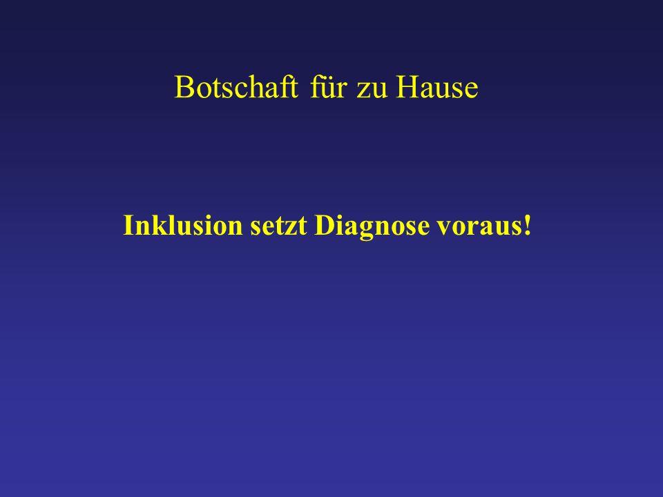 Botschaft für zu Hause Inklusion setzt Diagnose voraus!