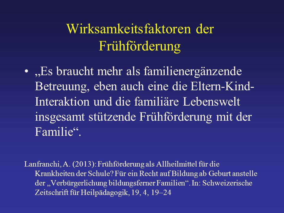 """Wirksamkeitsfaktoren der Frühförderung """"Es braucht mehr als familienergänzende Betreuung, eben auch eine die Eltern-Kind- Interaktion und die familiäre Lebenswelt insgesamt stützende Frühförderung mit der Familie ."""