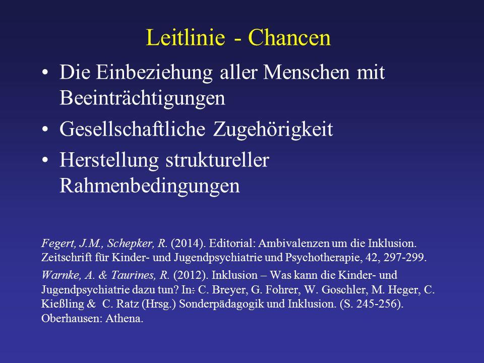 Leitlinie - Chancen Die Einbeziehung aller Menschen mit Beeinträchtigungen Gesellschaftliche Zugehörigkeit Herstellung struktureller Rahmenbedingungen Fegert, J.M., Schepker, R.
