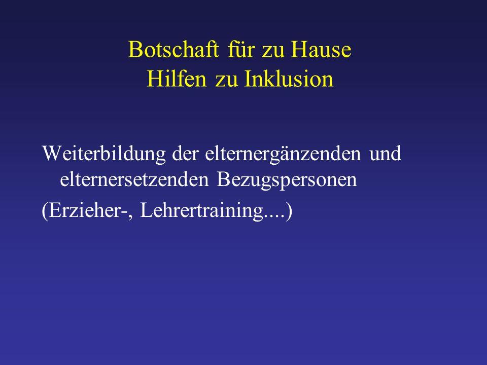 Botschaft für zu Hause Hilfen zu Inklusion Weiterbildung der elternergänzenden und elternersetzenden Bezugspersonen (Erzieher-, Lehrertraining....)