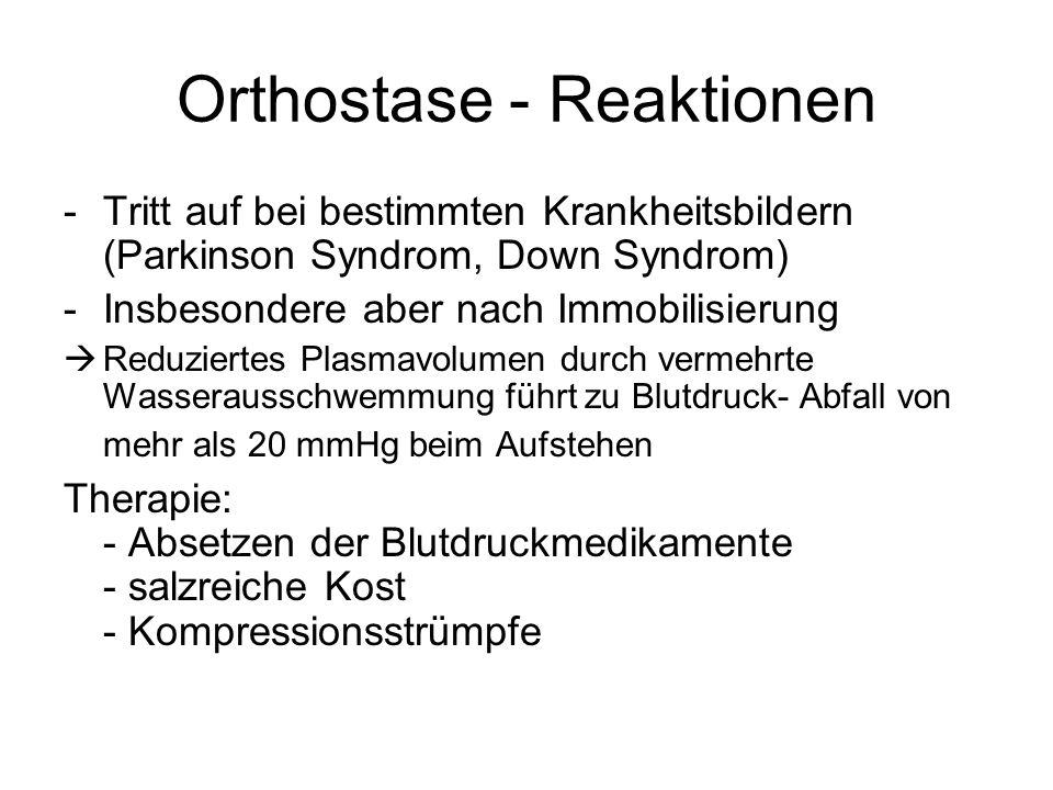 Orthostase - Reaktionen -Tritt auf bei bestimmten Krankheitsbildern (Parkinson Syndrom, Down Syndrom) -Insbesondere aber nach Immobilisierung  Reduzi