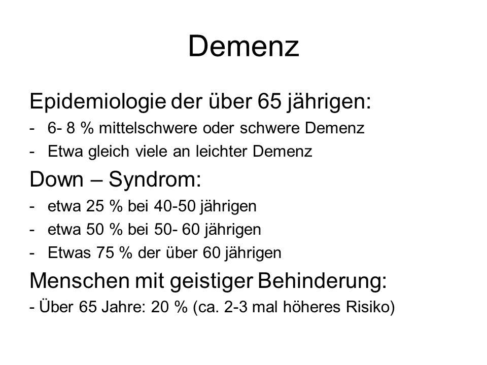 Demenz Epidemiologie der über 65 jährigen: -6- 8 % mittelschwere oder schwere Demenz -Etwa gleich viele an leichter Demenz Down – Syndrom: -etwa 25 %