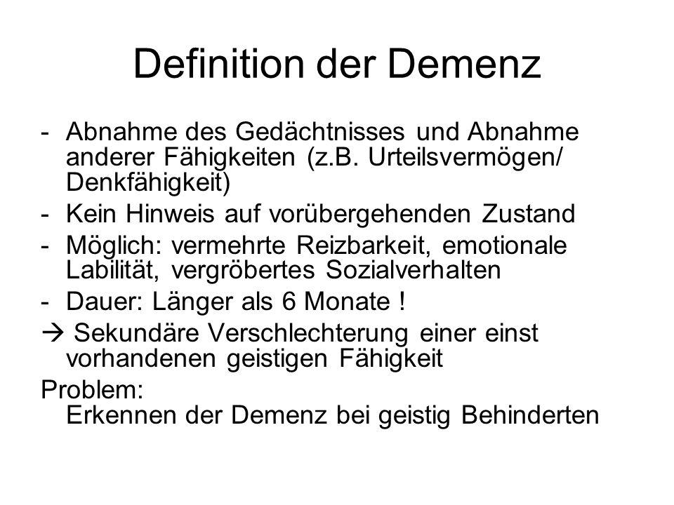 Definition der Demenz -Abnahme des Gedächtnisses und Abnahme anderer Fähigkeiten (z.B. Urteilsvermögen/ Denkfähigkeit) -Kein Hinweis auf vorübergehend