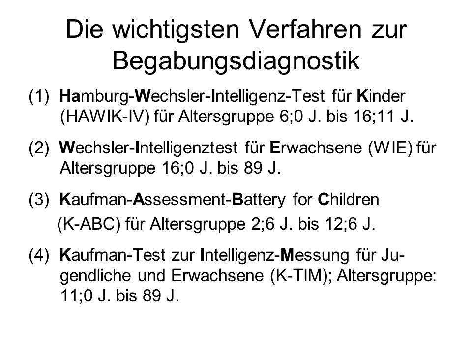 Die wichtigsten Verfahren zur Begabungsdiagnostik (1) Hamburg-Wechsler-Intelligenz-Test für Kinder (HAWIK-IV) für Altersgruppe 6;0 J. bis 16;11 J. (2)