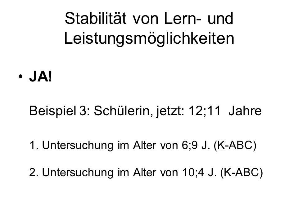 Stabilität von Lern- und Leistungsmöglichkeiten JA! Beispiel 3: Schülerin, jetzt: 12;11 Jahre 1. Untersuchung im Alter von 6;9 J. (K-ABC) 2. Untersuch