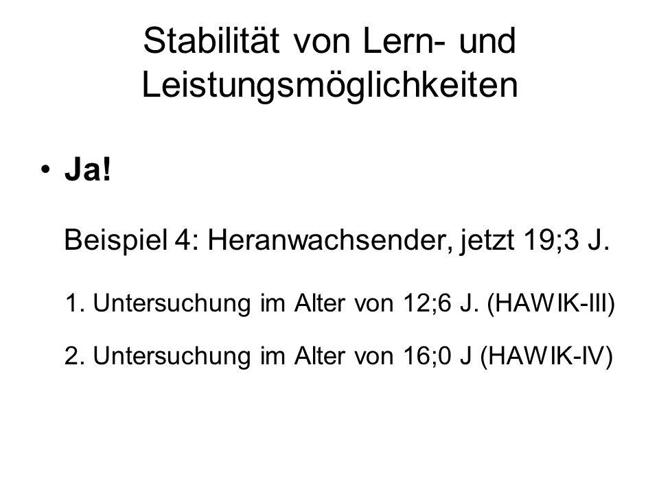 Stabilität von Lern- und Leistungsmöglichkeiten Ja! Beispiel 4: Heranwachsender, jetzt 19;3 J. 1. Untersuchung im Alter von 12;6 J. (HAWIK-III) 2. Unt