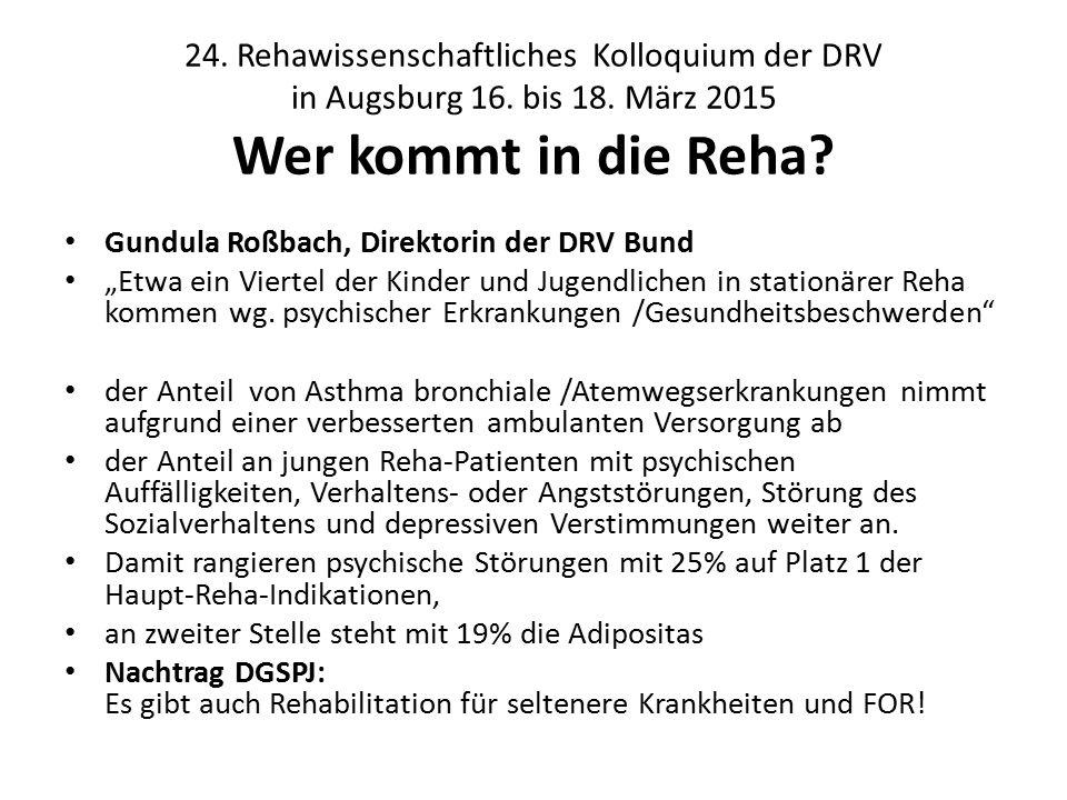 """24. Rehawissenschaftliches Kolloquium der DRV in Augsburg 16. bis 18. März 2015 Wer kommt in die Reha? Gundula Roßbach, Direktorin der DRV Bund """"Etwa"""