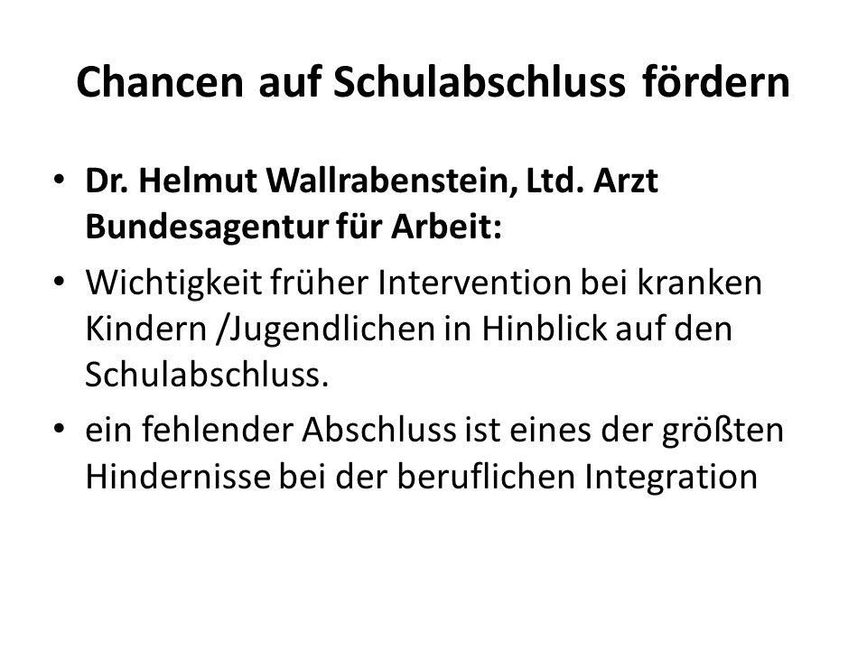 Chancen auf Schulabschluss fördern Dr. Helmut Wallrabenstein, Ltd. Arzt Bundesagentur für Arbeit: Wichtigkeit früher Intervention bei kranken Kindern