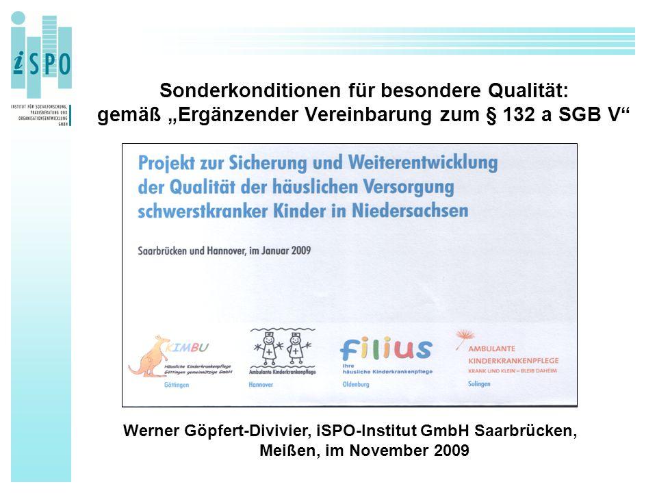 """Sonderkonditionen für besondere Qualität: gemäß """"Ergänzender Vereinbarung zum § 132 a SGB V Werner Göpfert-Divivier, iSPO-Institut GmbH Saarbrücken, Meißen, im November 2009"""
