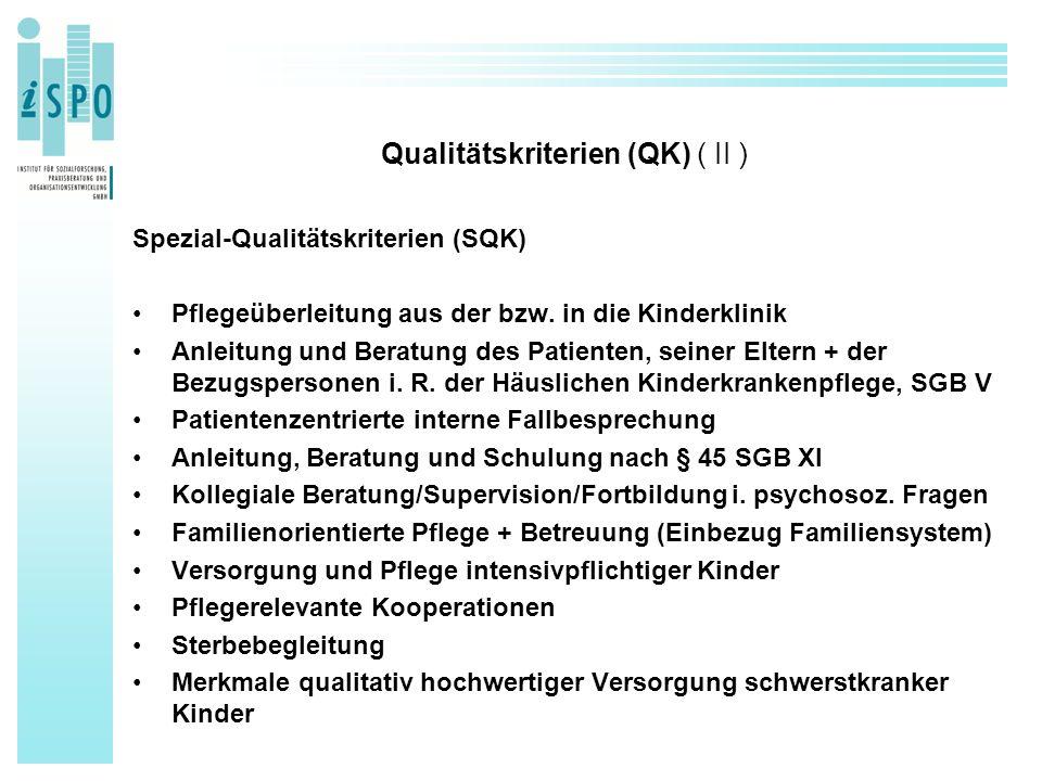 Qualitätskriterien (QK) ( II ) Spezial-Qualitätskriterien (SQK) Pflegeüberleitung aus der bzw. in die Kinderklinik Anleitung und Beratung des Patiente