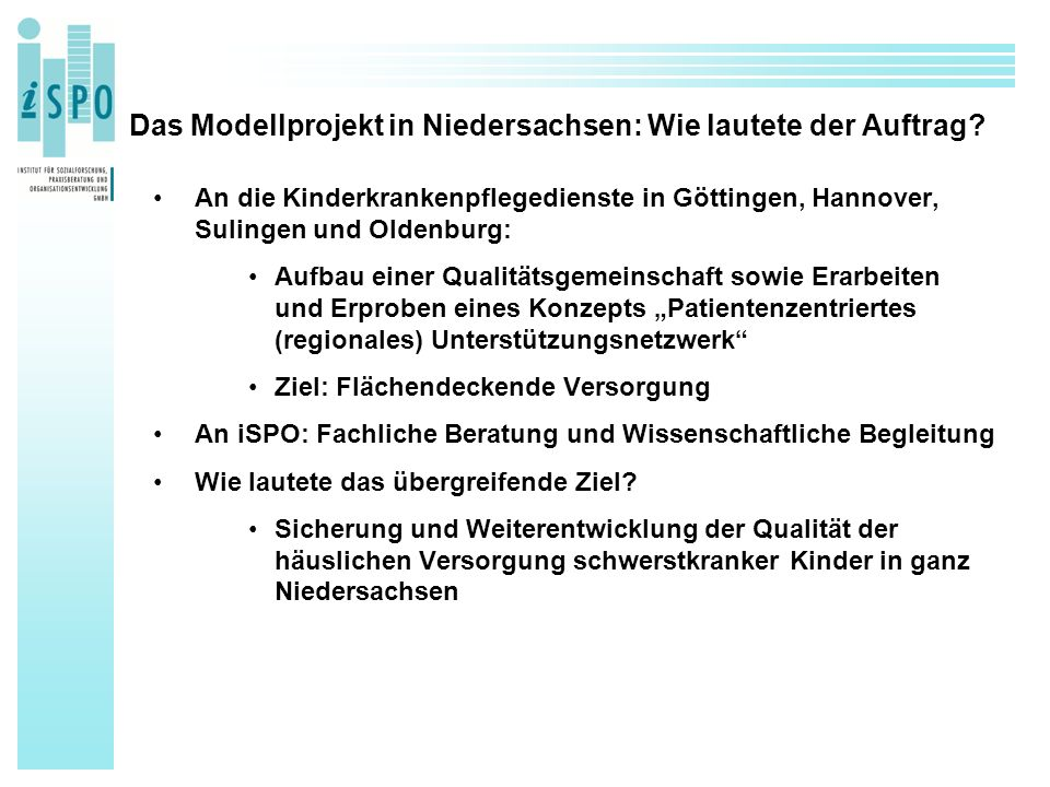 Das Modellprojekt in Niedersachsen: Wie lautete der Auftrag? An die Kinderkrankenpflegedienste in Göttingen, Hannover, Sulingen und Oldenburg: Aufbau