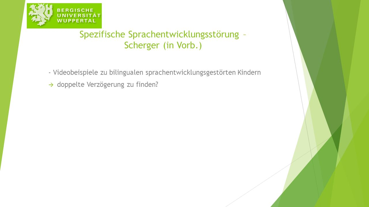 Spezifische Sprachentwicklungsstörung – Scherger (in Vorb.) - Videobeispiele zu bilingualen sprachentwicklungsgestörten Kindern  doppelte Verzögerung zu finden?
