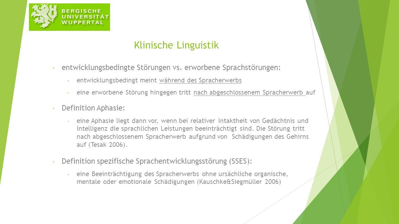Klinische Linguistik - entwicklungsbedingte Störungen vs. erworbene Sprachstörungen: - entwicklungsbedingt meint während des Spracherwerbs - eine erwo