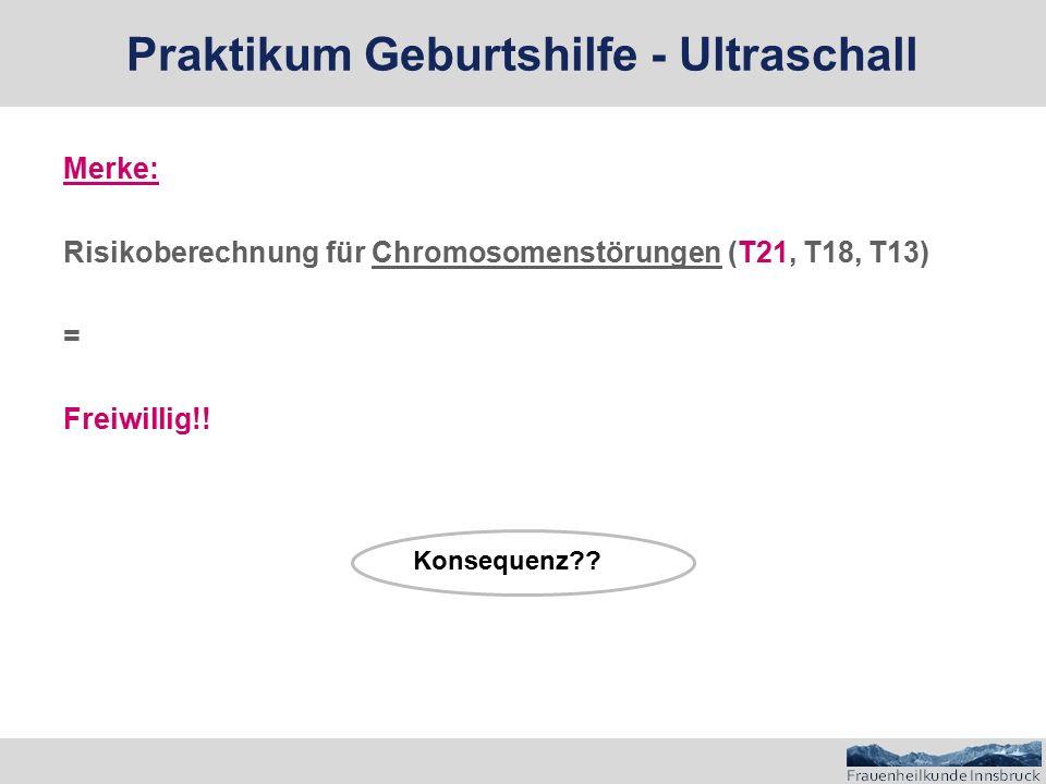 Merke: Risikoberechnung für Chromosomenstörungen (T21, T18, T13) = Freiwillig!.
