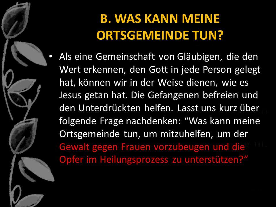 B. WAS KANN MEINE ORTSGEMEINDE TUN? Als eine Gemeinschaft von Gläubigen, die den Wert erkennen, den Gott in jede Person gelegt hat, können wir in der