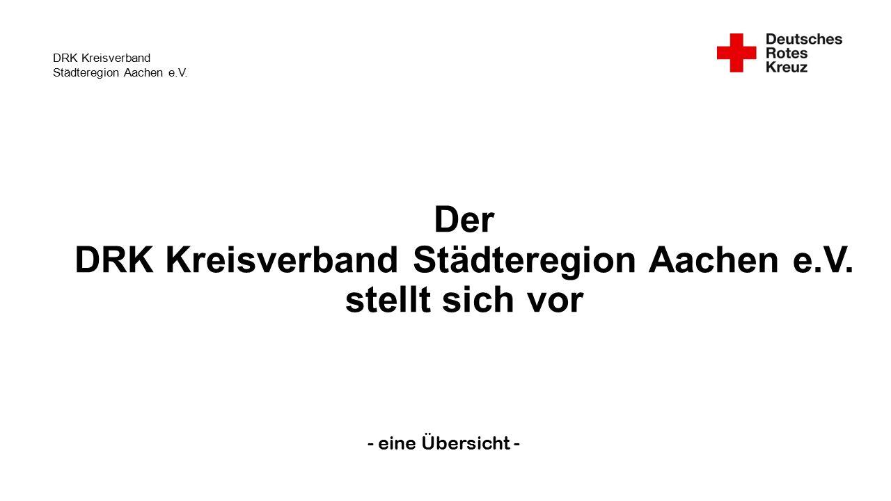 DRK Kreisverband Städteregion Aachen e.V. Der DRK Kreisverband Städteregion Aachen e.V.