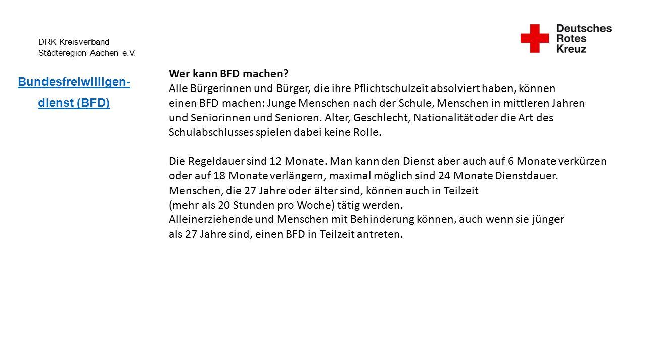 DRK Kreisverband Städteregion Aachen e.V. Bundesfreiwilligen- dienst (BFD) Wer kann BFD machen.