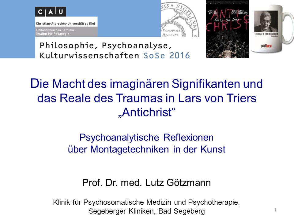 """D ie Macht des imaginären Signifikanten und das Reale des Traumas in Lars von Triers """"Antichrist Psychoanalytische Reflexionen über Montagetechniken in der Kunst Prof."""